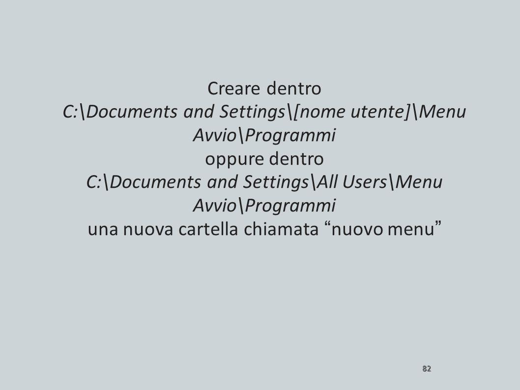 Creare dentro C:\Documents and Settings\[nome utente]\Menu Avvio\Programmi oppure dentro C:\Documents and Settings\All Users\Menu Avvio\Programmi una nuova cartella chiamata nuovo menu